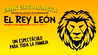 Gran Circo Alaska: El Rey León (21 feb a 1 mar)