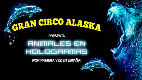 Gran Circo Alaska: Hologramas Animales 3D (22 feb a 1 mar)